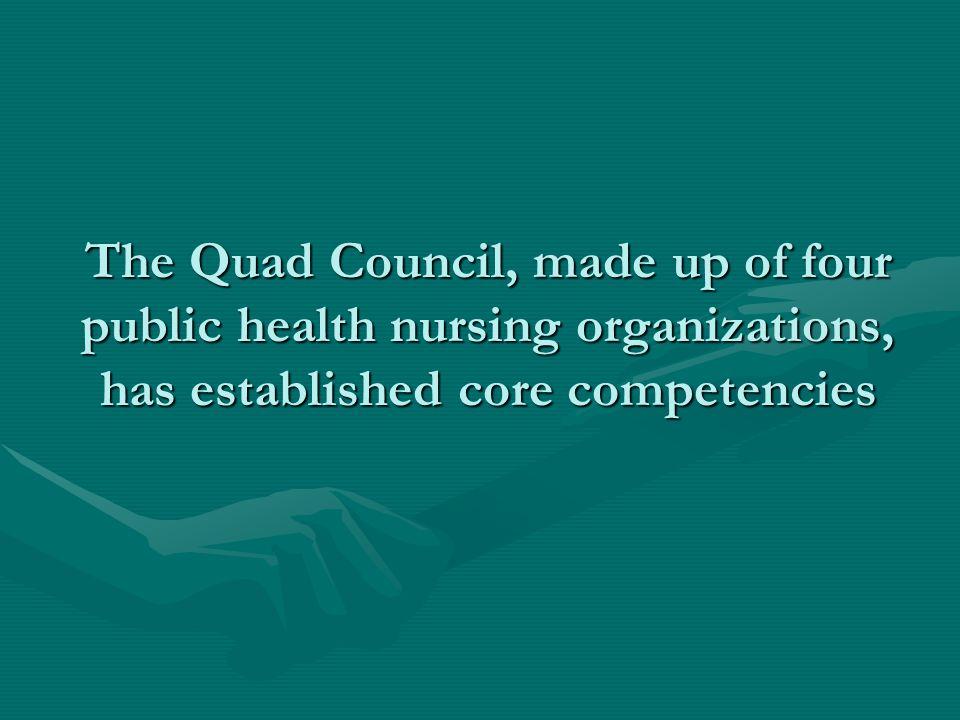 The Quad Council, made up of four public health nursing organizations, has established core competencies