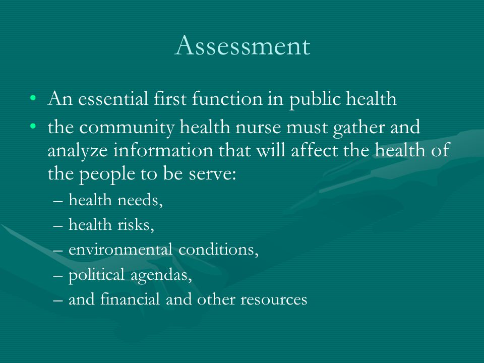 Assessment An essential first function in public health the community health nurse must gather and analyze information that will affect the health of
