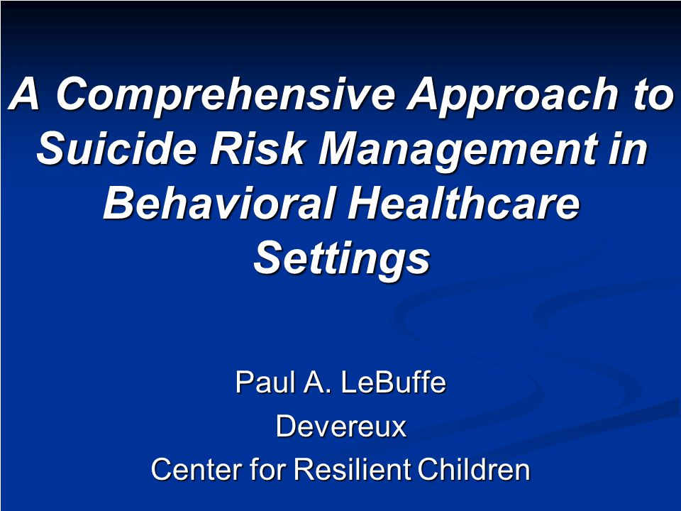 A Comprehensive Approach to Suicide Risk Management in Behavioral Healthcare Settings Paul A.