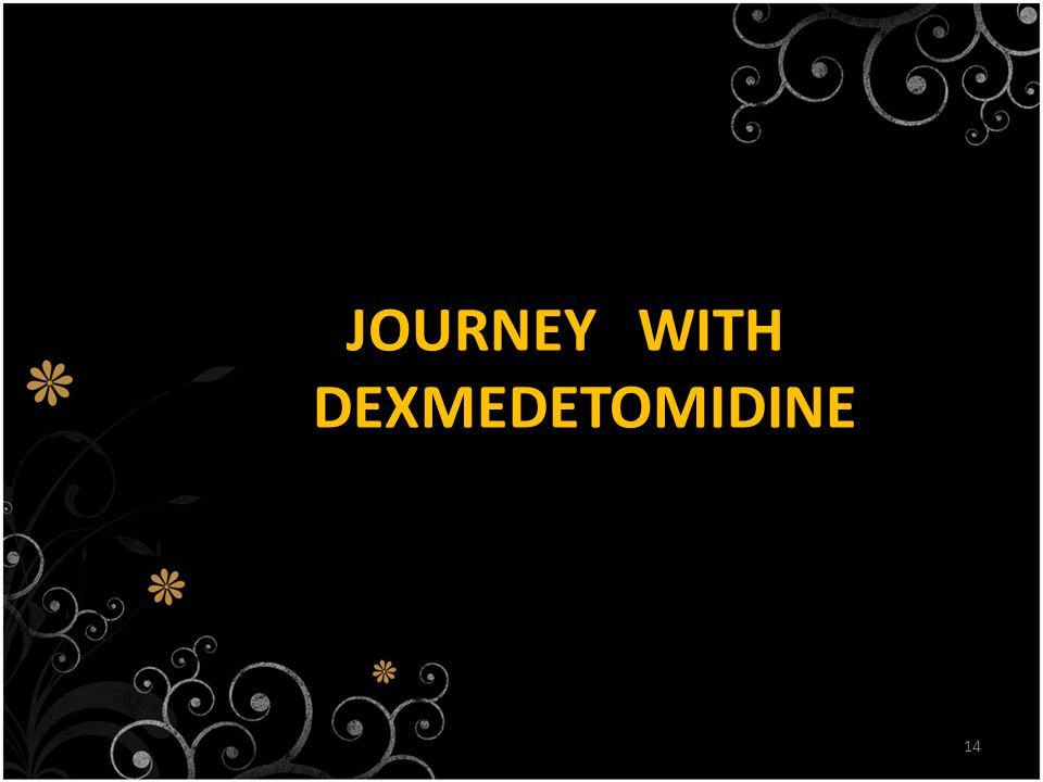 14 JOURNEY WITH DEXMEDETOMIDINE