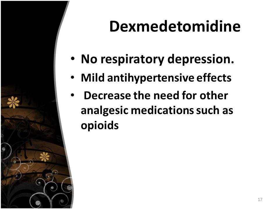 Dexmedetomidine 17 No respiratory depression.