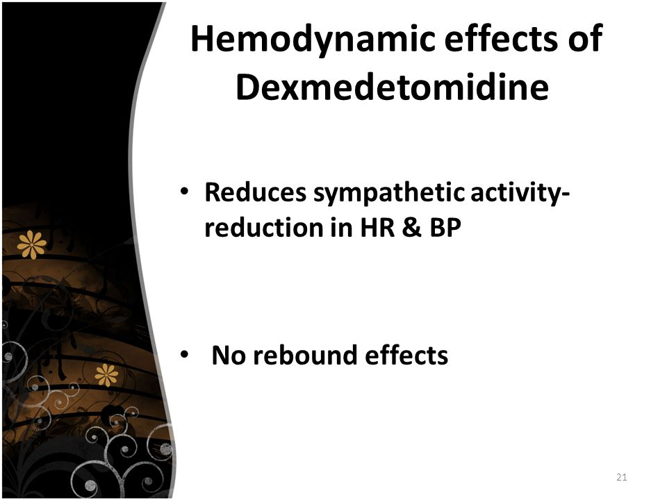 21 Hemodynamic effects of Dexmedetomidine Reduces sympathetic activity- reduction in HR & BP No rebound effects