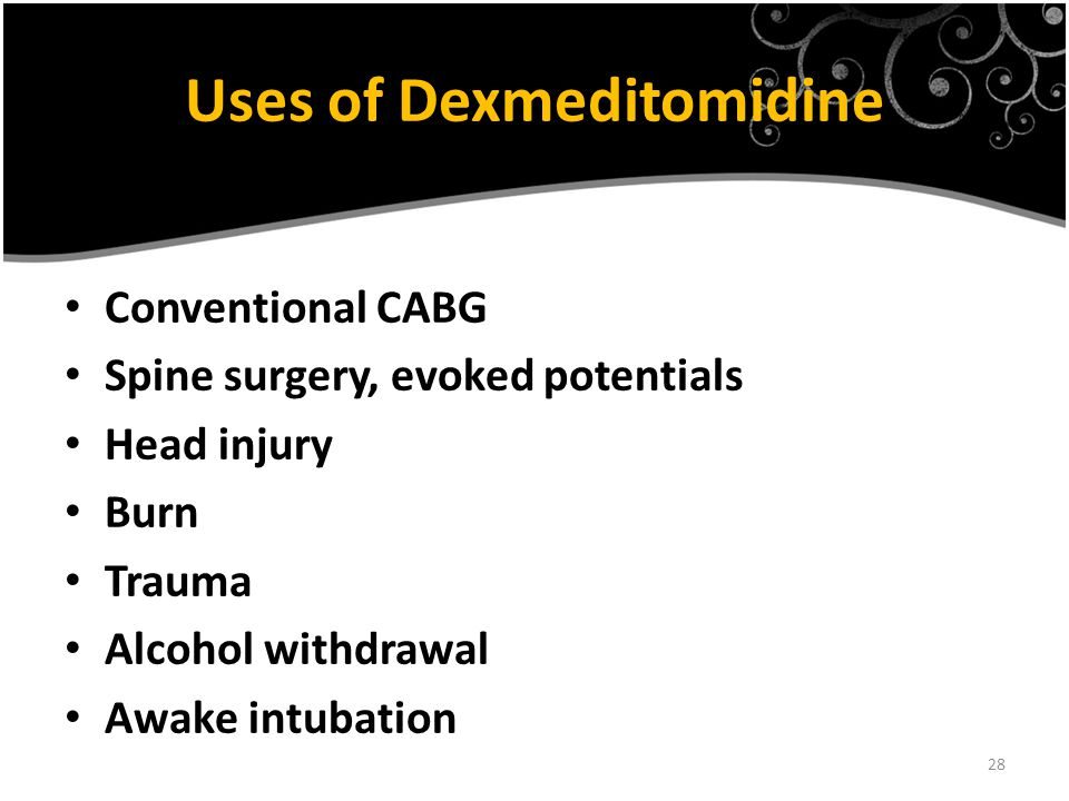 28 Uses of Dexmeditomidine Conventional CABG Spine surgery, evoked potentials Head injury Burn Trauma Alcohol withdrawal Awake intubation