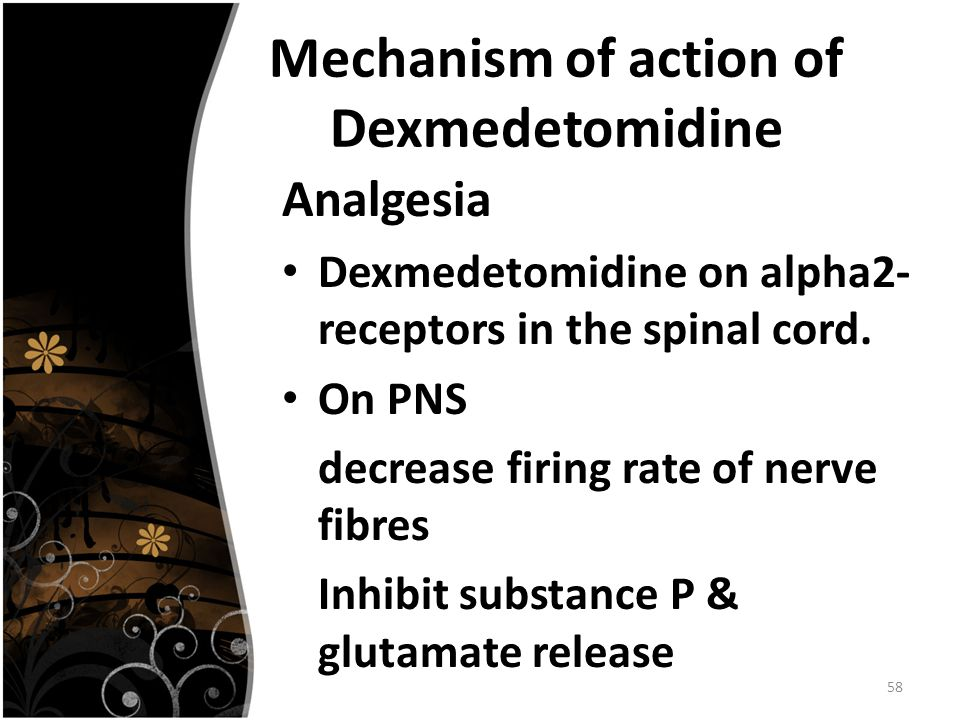 58 Mechanism of action of Dexmedetomidine Analgesia Dexmedetomidine on alpha2- receptors in the spinal cord.