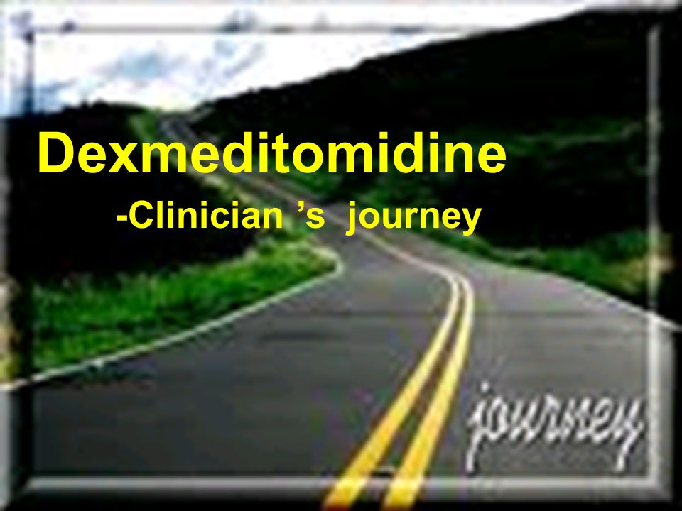 6 Dexmeditomidine -Clinician 's journey