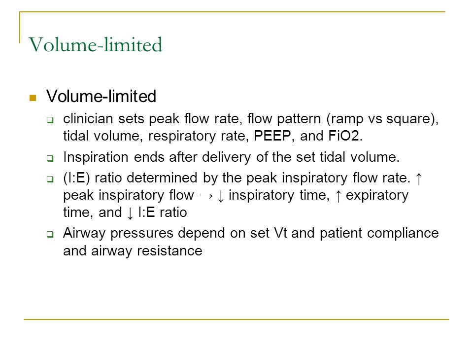 Volume-limited  clinician sets peak flow rate, flow pattern (ramp vs square), tidal volume, respiratory rate, PEEP, and FiO2.  Inspiration ends afte