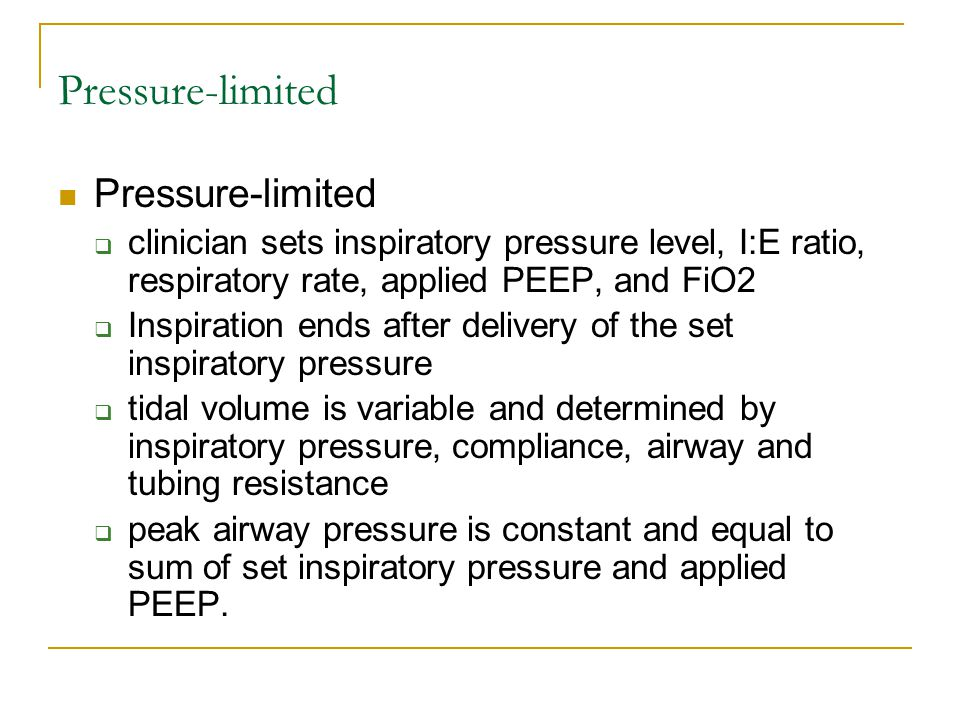 Pressure-limited  clinician sets inspiratory pressure level, I:E ratio, respiratory rate, applied PEEP, and FiO2  Inspiration ends after delivery of