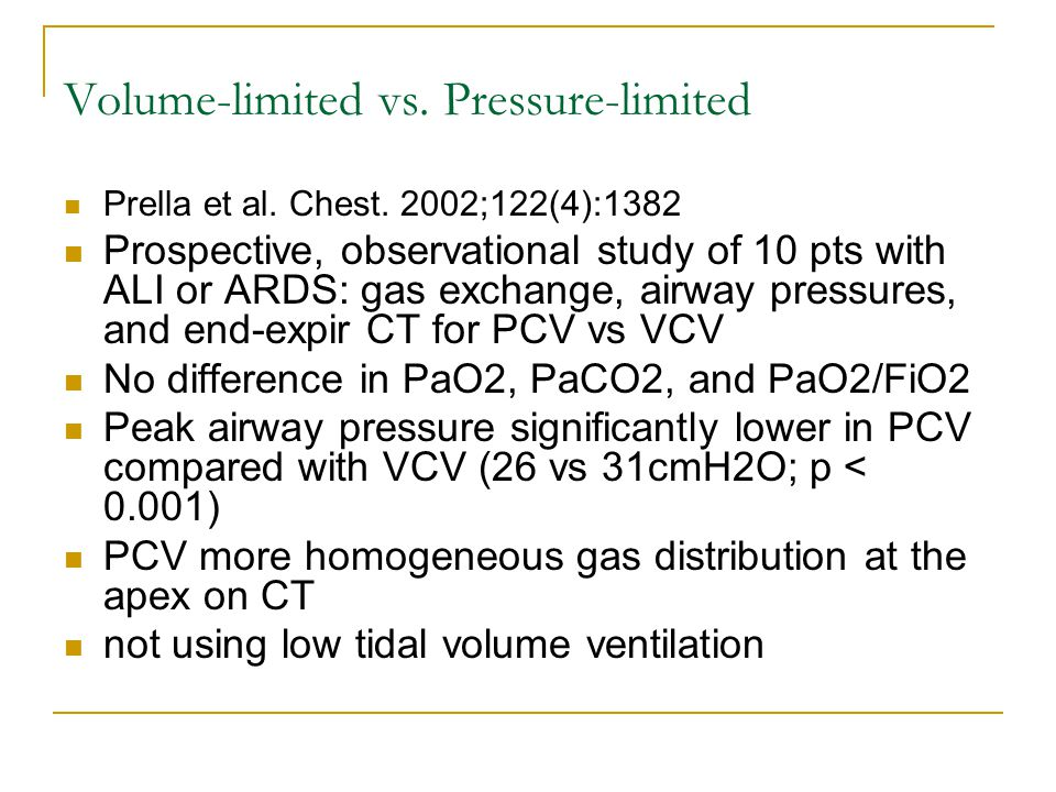 Volume-limited vs. Pressure-limited Prella et al. Chest. 2002;122(4):1382 Prospective, observational study of 10 pts with ALI or ARDS: gas exchange, a