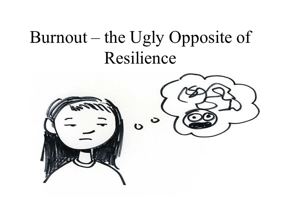 Burnout – the Ugly Opposite of Resilience