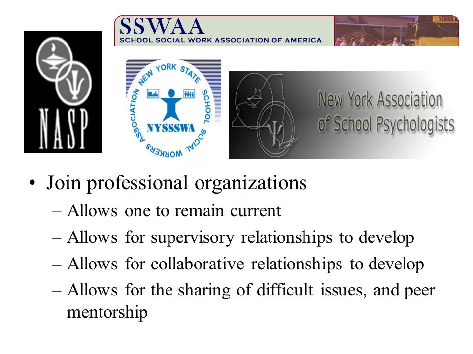 Join professional organizations –Allows one to remain current –Allows for supervisory relationships to develop –Allows for collaborative relationships