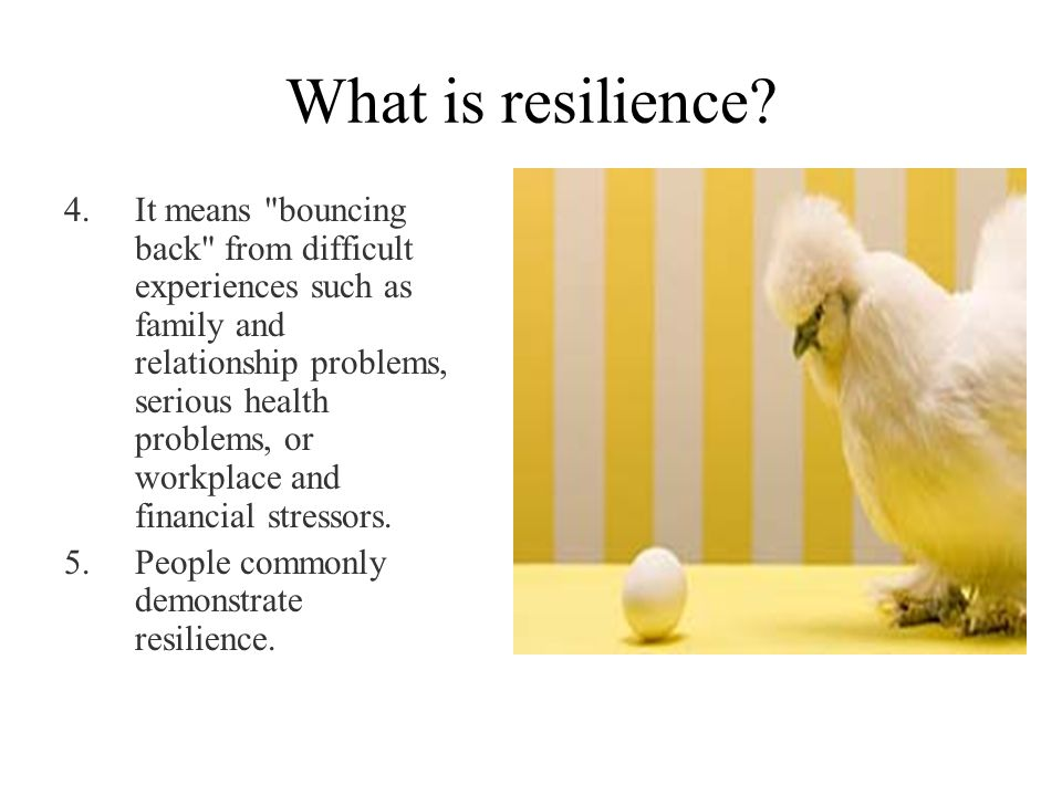 What is resilience? 4.It means