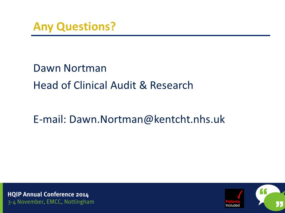 Any Questions Dawn Nortman Head of Clinical Audit & Research E-mail: Dawn.Nortman@kentcht.nhs.uk