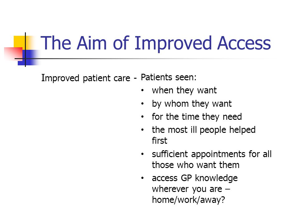 Patients seen: when they want by whom they want for the time they need the most ill people helped first sufficient appointments for all those who want them access GP knowledge wherever you are – home/work/away.