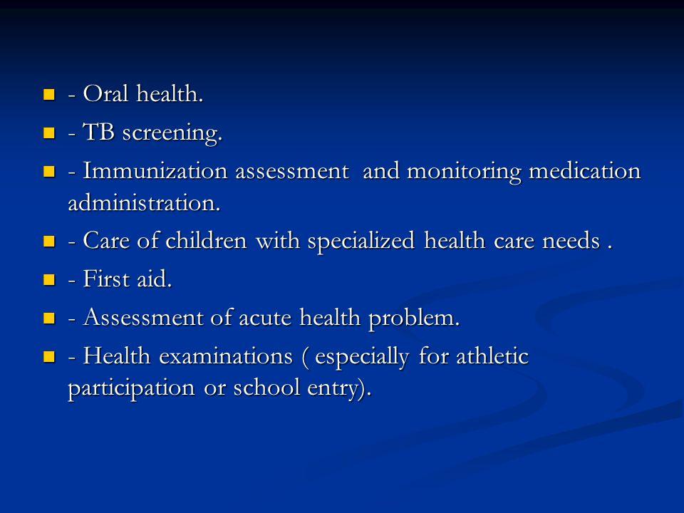 - Oral health. - Oral health. - TB screening. - TB screening. - Immunization assessment and monitoring medication administration. - Immunization asses