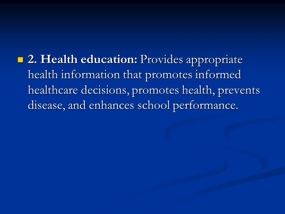 2. Health education: Provides appropriate health information that promotes informed healthcare decisions, promotes health, prevents disease, and enhan