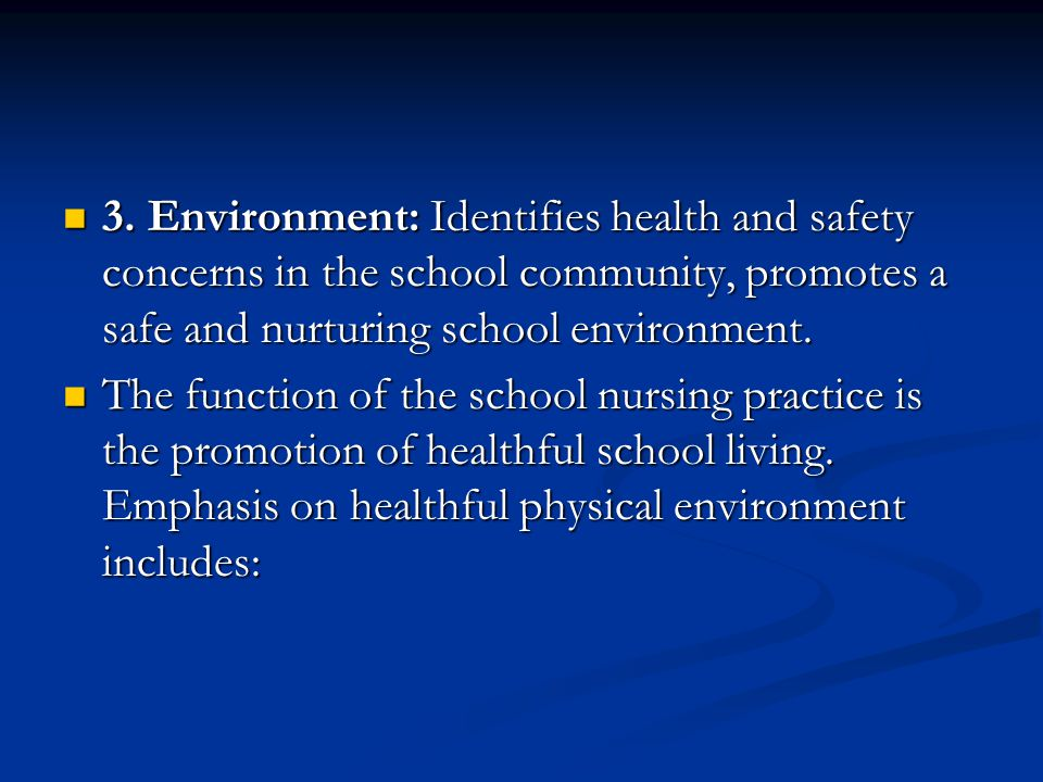 3. Environment: Identifies health and safety concerns in the school community, promotes a safe and nurturing school environment. 3. Environment: Ident