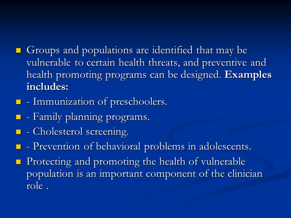 Groups and populations are identified that may be vulnerable to certain health threats, and preventive and health promoting programs can be designed.