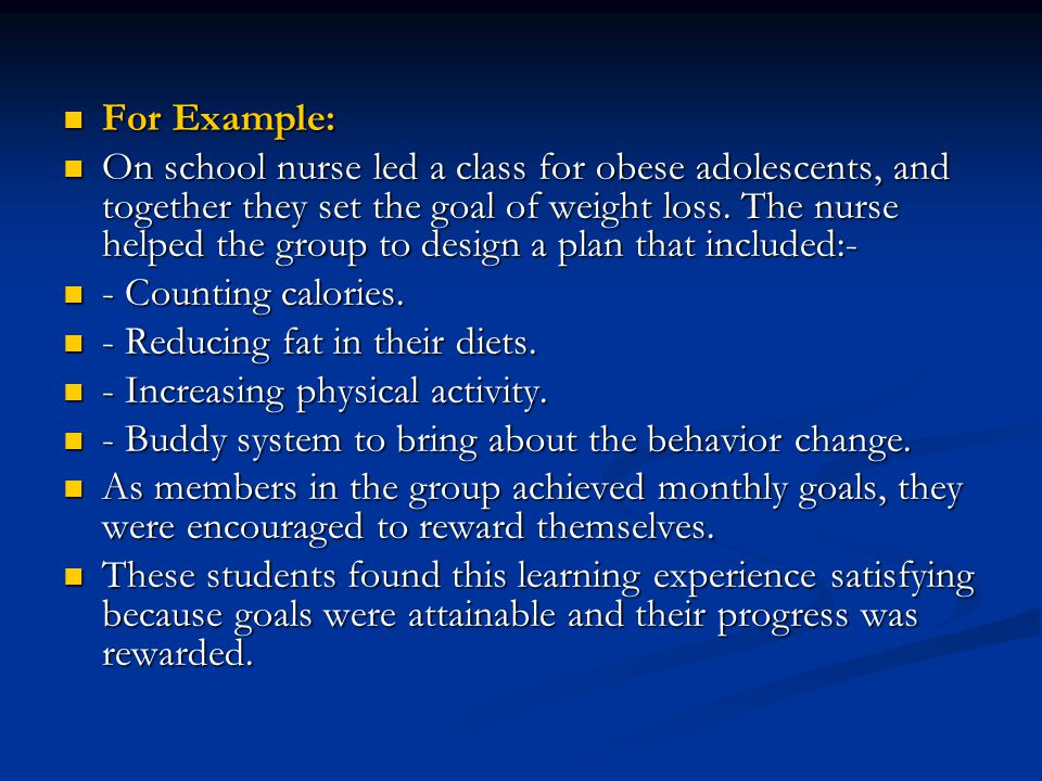 For Example: For Example: On school nurse led a class for obese adolescents, and together they set the goal of weight loss. The nurse helped the group