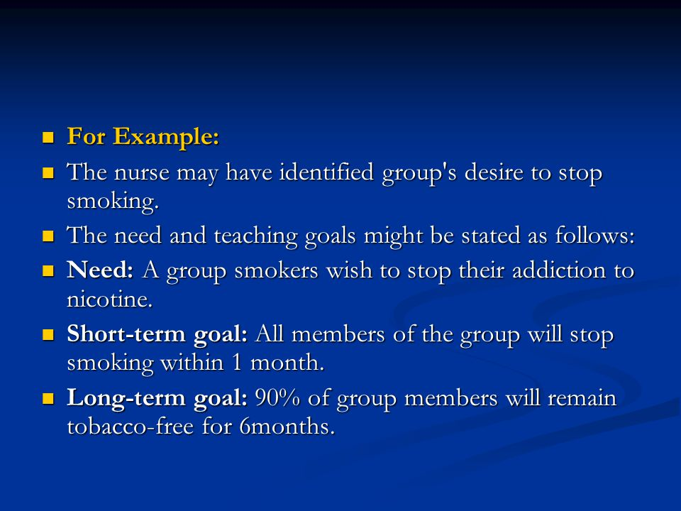 For Example: For Example: The nurse may have identified group's desire to stop smoking. The nurse may have identified group's desire to stop smoking.