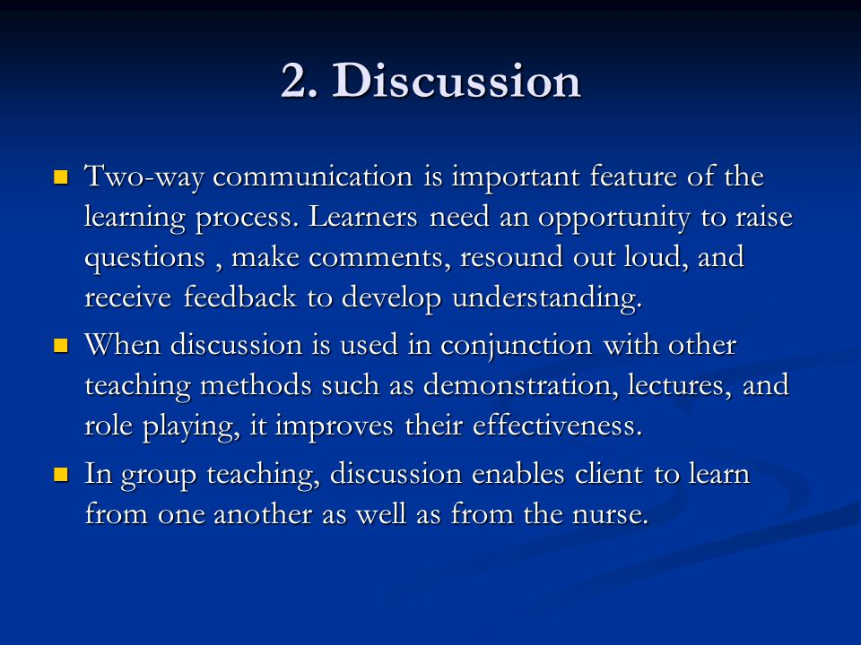 2. Discussion Two-way communication is important feature of the learning process. Learners need an opportunity to raise questions, make comments, reso