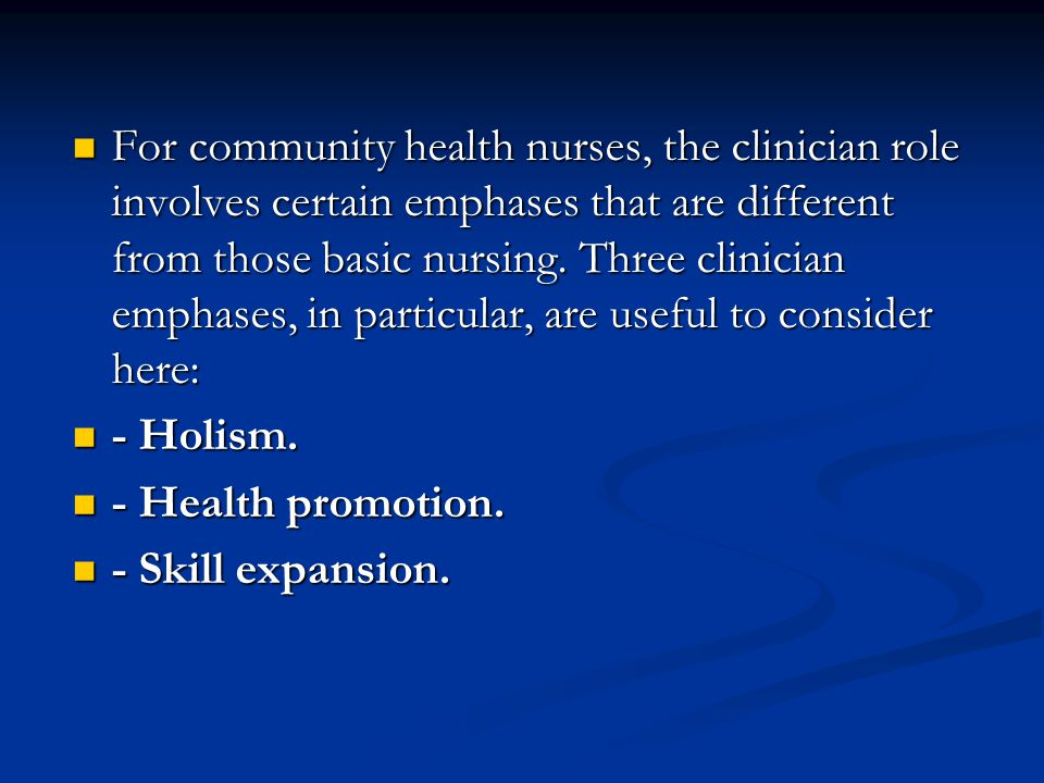 For community health nurses, the clinician role involves certain emphases that are different from those basic nursing. Three clinician emphases, in pa