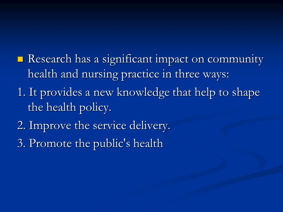 Research has a significant impact on community health and nursing practice in three ways: Research has a significant impact on community health and nu