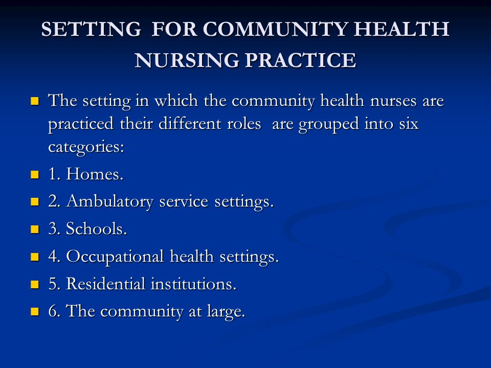 SETTING FOR COMMUNITY HEALTH NURSING PRACTICE The setting in which the community health nurses are practiced their different roles are grouped into si