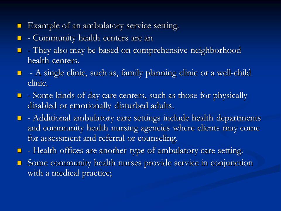 Example of an ambulatory service setting. Example of an ambulatory service setting. - Community health centers are an - Community health centers are a