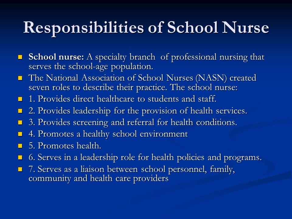 Responsibilities of School Nurse School nurse: A specialty branch of professional nursing that serves the school-age population. School nurse: A speci