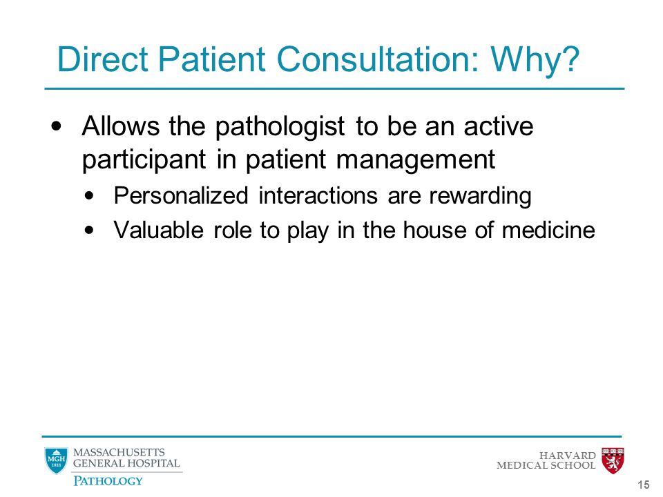 HARVARD MEDICAL SCHOOL 15 Direct Patient Consultation: Why.