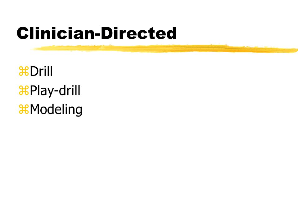 Clinician-Directed zDrill zPlay-drill zModeling