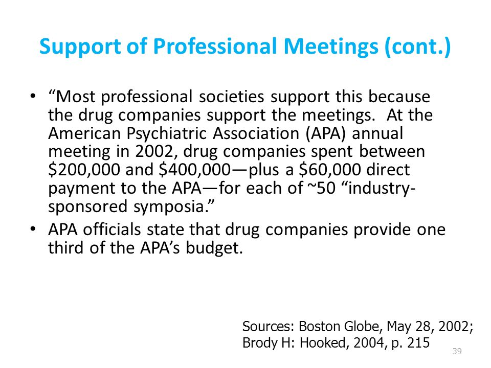 "Support of Professional Meetings (cont.) ""Most professional societies support this because the drug companies support the meetings. At the American Ps"
