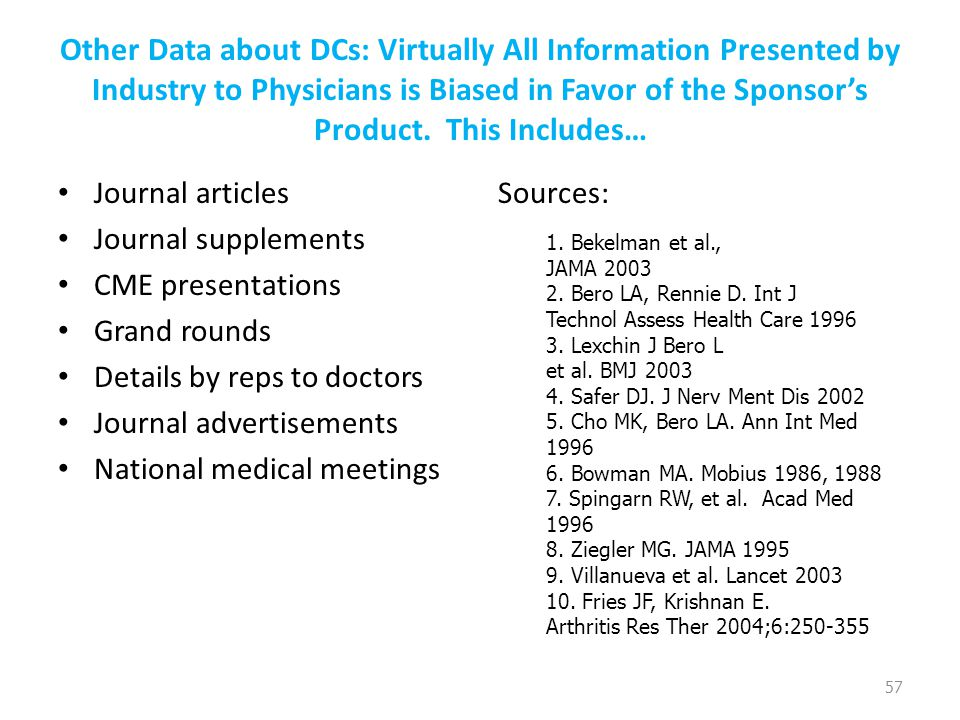 Other Data about DCs: Virtually All Information Presented by Industry to Physicians is Biased in Favor of the Sponsor's Product. This Includes… Journa
