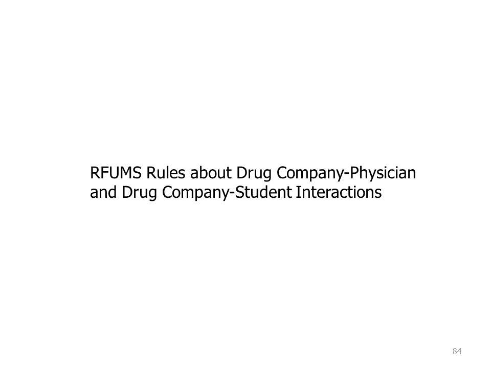 84 RFUMS Rules about Drug Company-Physician and Drug Company-Student Interactions