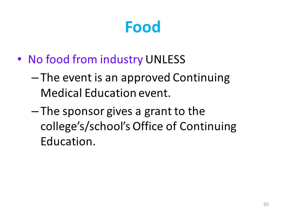 Food No food from industry UNLESS – The event is an approved Continuing Medical Education event.