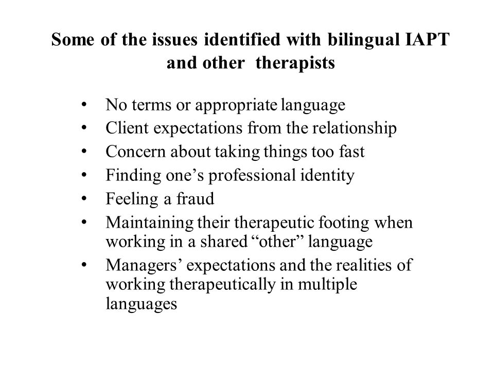 Some of the issues identified with bilingual IAPT and other therapists No terms or appropriate language Client expectations from the relationship Conc