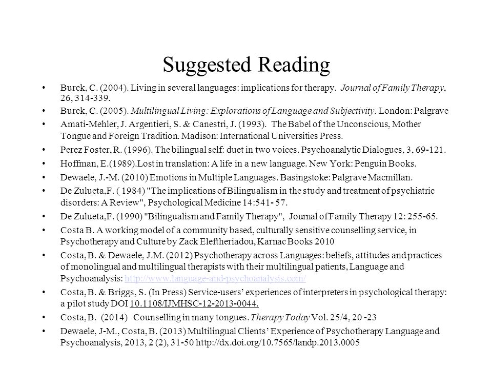 Suggested Reading Burck, C. (2004). Living in several languages: implications for therapy. Journal of Family Therapy, 26, 314-339. Burck, C. (2005). M