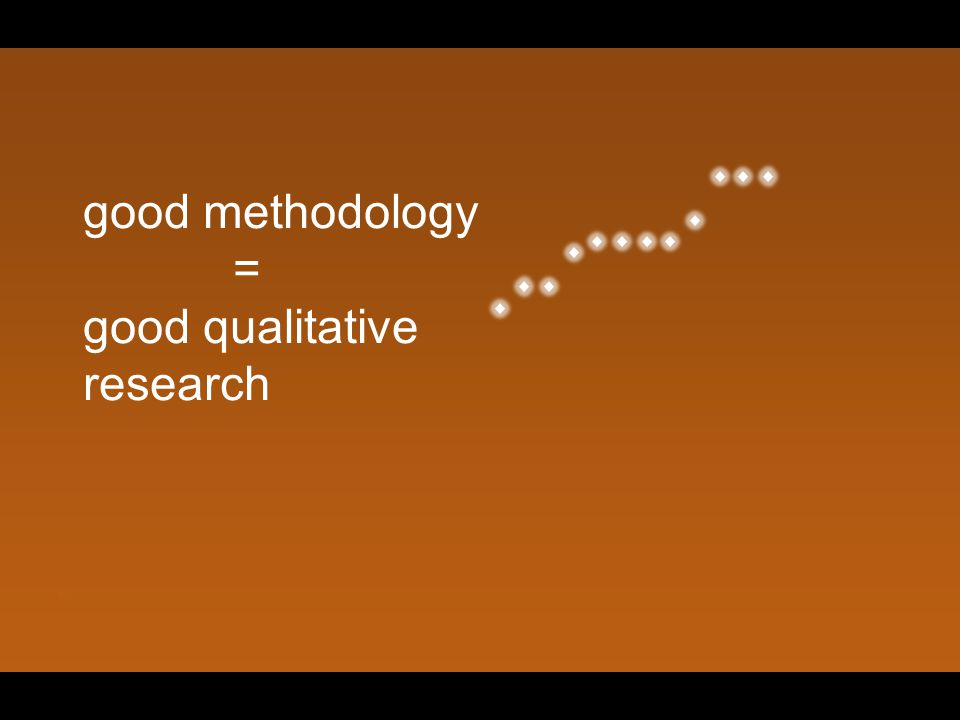 good methodology = good qualitative research