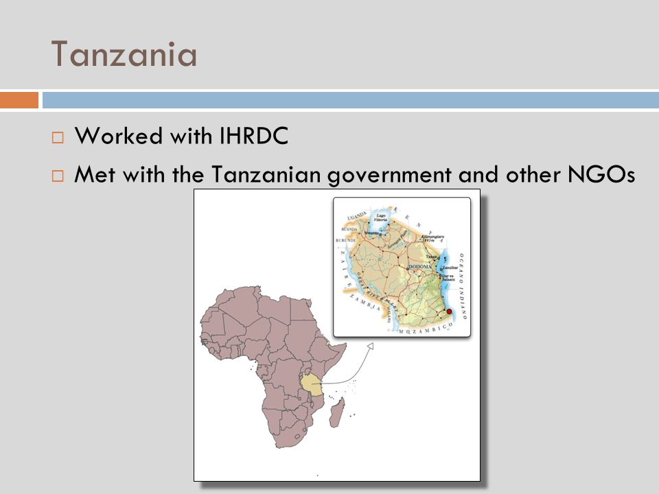 Tanzania  Worked with IHRDC  Met with the Tanzanian government and other NGOs