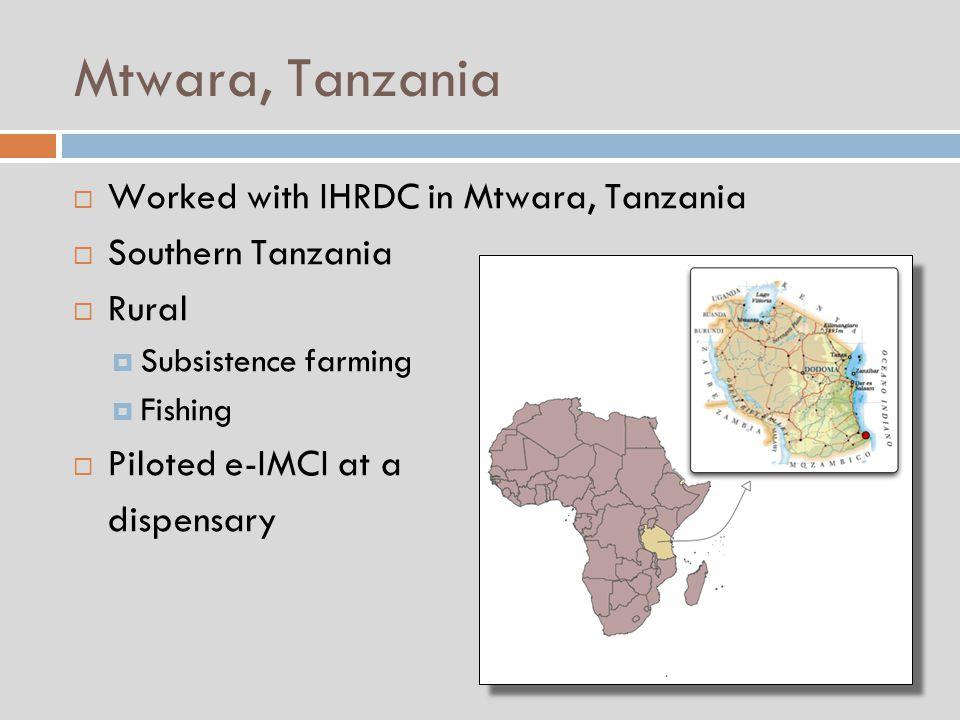 Mtwara, Tanzania  Worked with IHRDC in Mtwara, Tanzania  Southern Tanzania  Rural  Subsistence farming  Fishing  Piloted e-IMCI at a dispensary