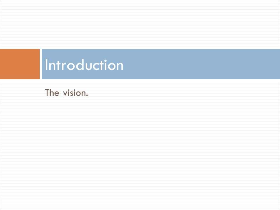 The vision. Introduction