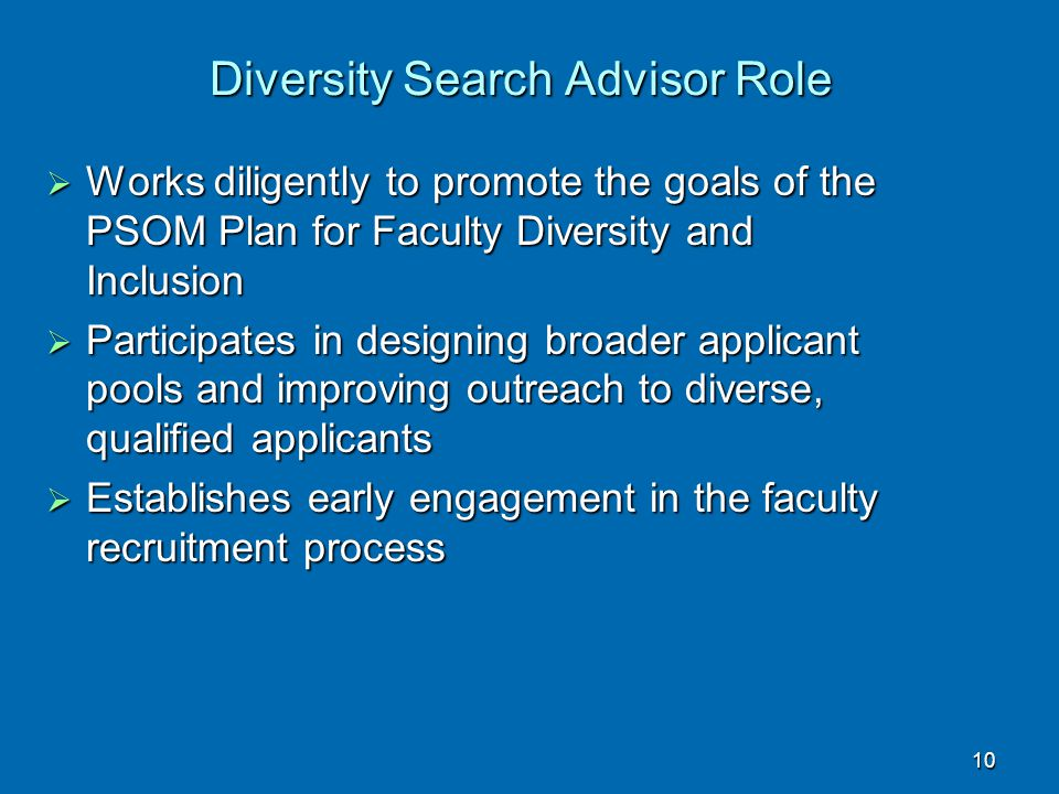 Diversity Search Advisor Role  Works diligently to promote the goals of the PSOM Plan for Faculty Diversity and Inclusion  Participates in designing