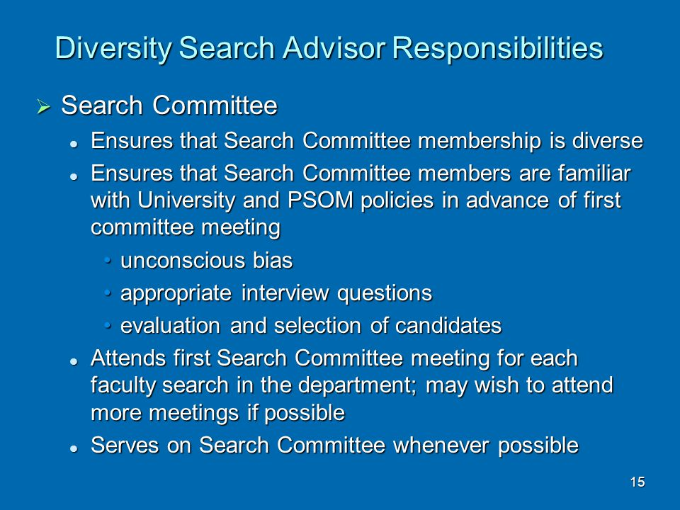 Diversity Search Advisor Responsibilities  Search Committee Ensures that Search Committee membership is diverse Ensures that Search Committee members
