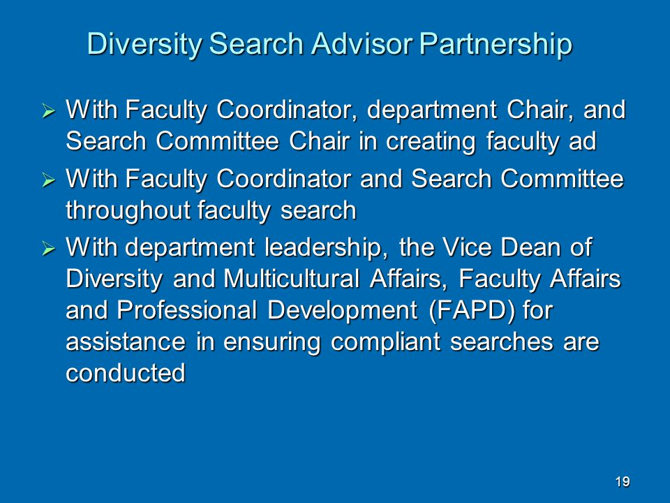 Diversity Search Advisor Partnership  With Faculty Coordinator, department Chair, and Search Committee Chair in creating faculty ad  With Faculty Co