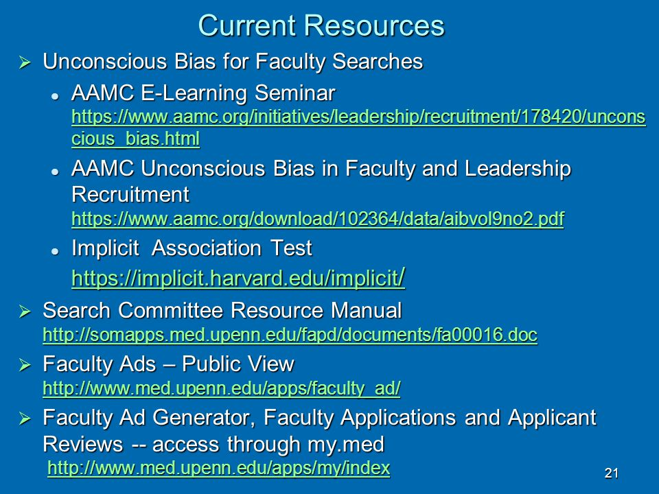 21 Current Resources  Unconscious Bias for Faculty Searches AAMC E-Learning Seminar https://www.aamc.org/initiatives/leadership/recruitment/178420/un