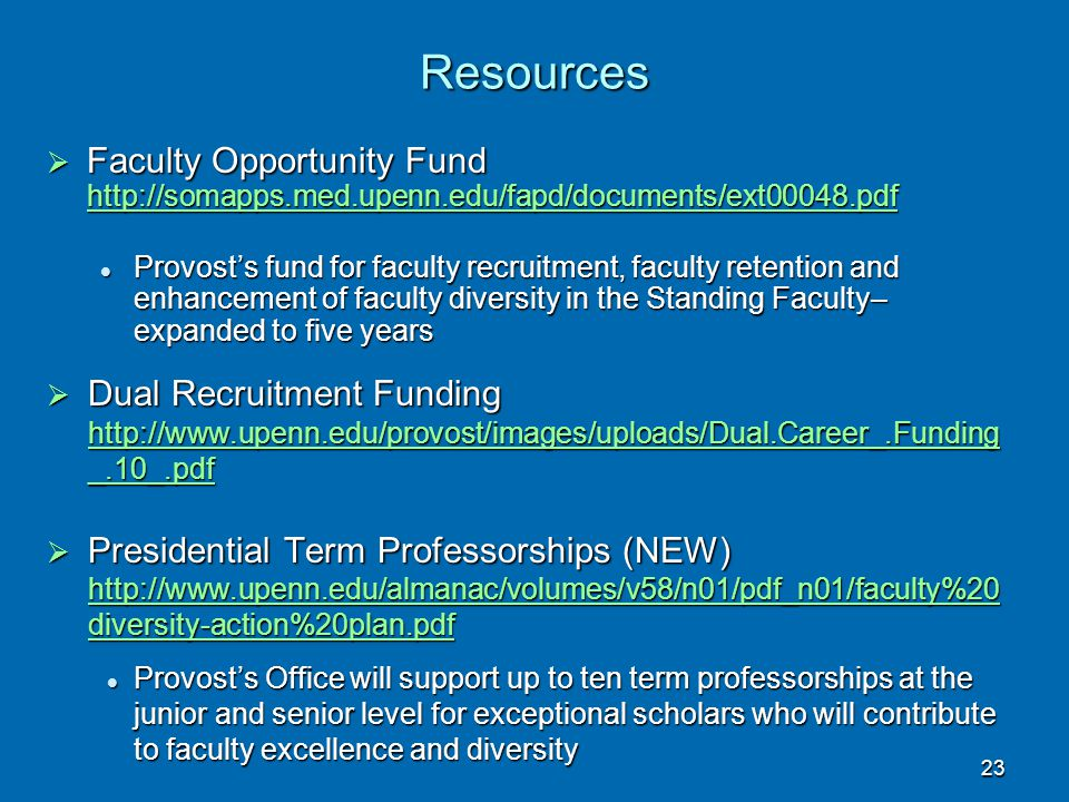 23 Resources  Faculty Opportunity Fund http://somapps.med.upenn.edu/fapd/documents/ext00048.pdf Provost's fund for faculty recruitment, faculty reten