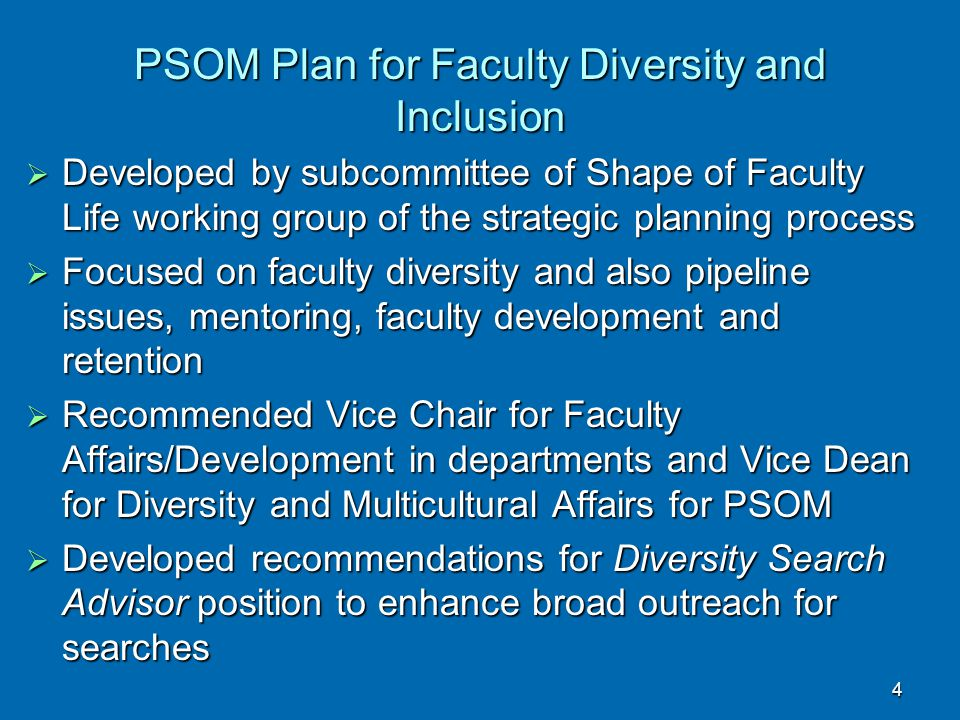 PSOM Plan for Faculty Diversity and Inclusion  Developed by subcommittee of Shape of Faculty Life working group of the strategic planning process  F