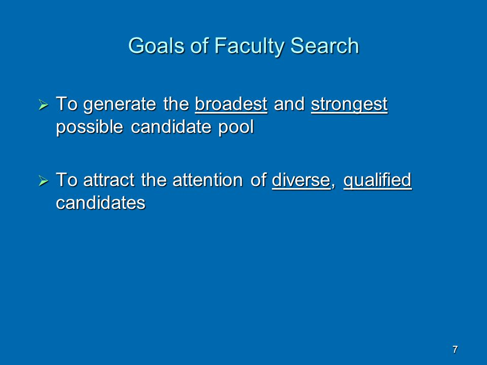 7  To generate the broadest and strongest possible candidate pool  To attract the attention of diverse, qualified candidates Goals of Faculty Search