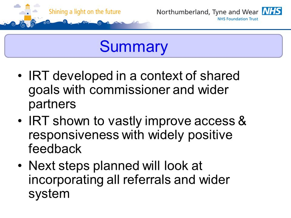 IRT developed in a context of shared goals with commissioner and wider partners IRT shown to vastly improve access & responsiveness with widely positi
