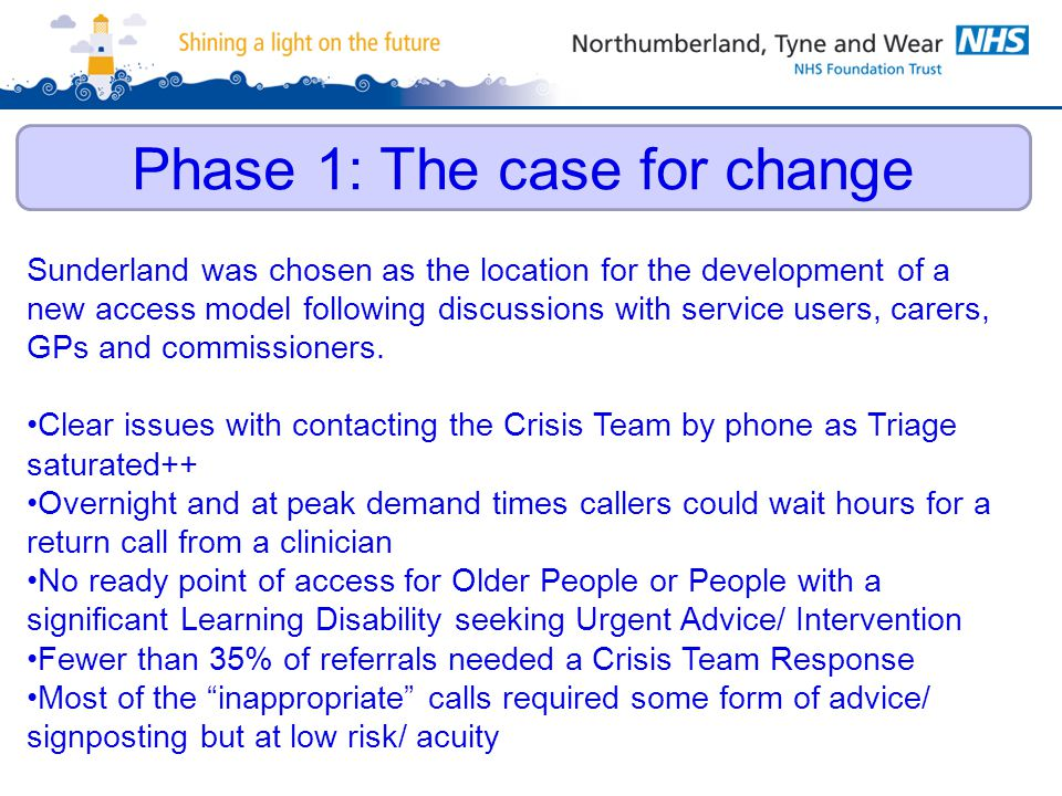 Phase 1: The case for change Sunderland was chosen as the location for the development of a new access model following discussions with service users,